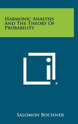 Harmonic Analysis and the Theory of Probability - Bochner, Salomon