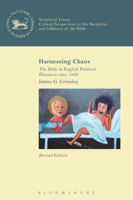 Harnessing Chaos: The Bible in English Political Discourse Since 1968 - Crossley, James G, and Mein, Andrew (Editor), and Camp, Claudia V (Editor)