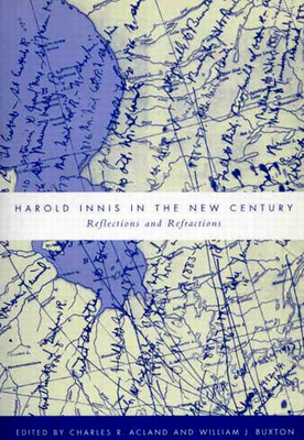 Harold Innis in the New Century - Acland, Charles R