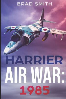Harrier Air War: 1985 - Smith, Brad