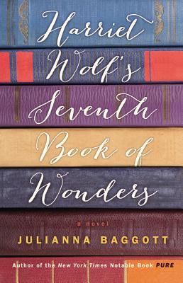 Harriet Wolf's Seventh Book of Wonders - Baggott, Julianna, M.F.A.