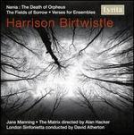 Harrison Birtwistle: Nenia; The Fields of Sorrow; Verse for Ensembles - Jane Manning (soprano); Matrix Ensemble; London Sinfonietta; David Atherton (conductor)