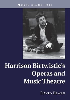 Harrison Birtwistle's Operas and Music Theatre - Beard, David