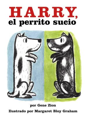 Harry, El Perrito Sucio: Harry the Dirty Dog (Spanish Edition) - Zion, Gene, and Graham, Margaret Bloy (Illustrator)