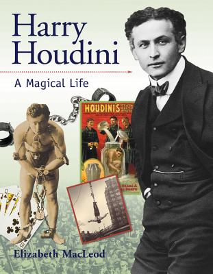 Harry Houdini: A Magical Life - MacLeod, Elizabeth