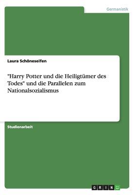 Harry Potter Und Die Heiligtumer Des Todes Und Die Parallelen Zum Nationalsozialismus - Schoneseifen, Laura
