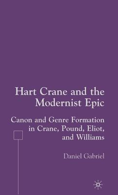 Hart Crane and the Modernist Epic: Canon and Genre Formation in Crane, Pound, Eliot, and Williams - Gabriel, D
