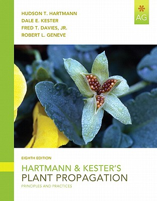 Hartmann & Kester's Plant Propagation: Principles and Practices - Hartmann, Hudson T., and Kester, Dale E., and Davies, Fred T.