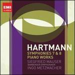 Hartmann: Symphonies Nos. 7 & 8; Piano Works