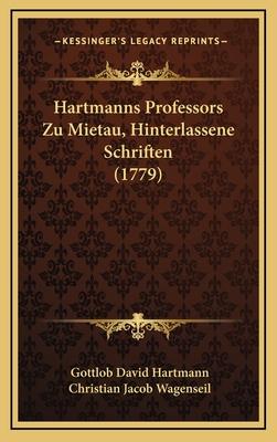 Hartmanns Professors Zu Mietau, Hinterlassene Schriften (1779) - Hartmann, Gottlob David, and Wagenseil, Christian Jacob (Editor)