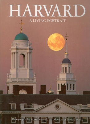 Harvard: A Living Portrait - Dunwell, Steve (Photographer), and McCord, David (Introduction by)