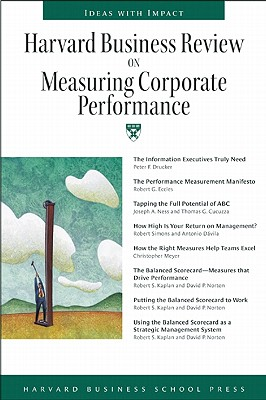 Harvard Business Review on Measuring Corporate Performance - Drucker, Peter F, and Harvard Business Review, and Eccles, Robert G