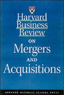 Harvard Business Review on Mergers and Acquisitions -