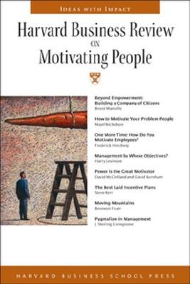 Harvard Business Review on Motivating People - Harvard Business School Publishing (Compiled by), and Harvard Business School Press (Compiled by)