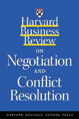 Harvard Business Review on Negotiation and Conflict Resolution - Harvard Business School Publishing