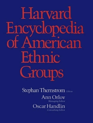 Harvard Encyclopedia of American Ethnic Groups - Thernstrom, Stephan (Editor), and Orlov, Ann (Editor), and Handlin, Oscar (Editor)