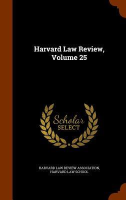 Harvard Law Review, Volume 25 - Harvard Law Review Association (Creator)