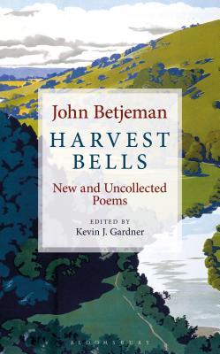 Harvest Bells: New and Uncollected Poems by John Betjeman - Betjeman, John, Sir, and Gardner, Kevin J. (Editor)