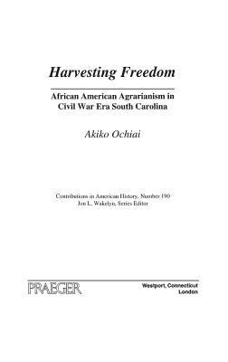 Harvesting Freedom: African American Agrarianism in Civil War Era South Carolina - Ochiai, Akiko
