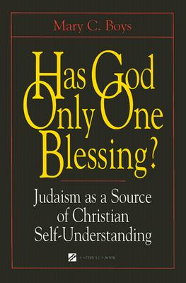 Has God Only One Blessing?: Judaism as a Source of Christian Self-Understanding - Boys, Mary C