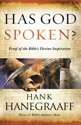 Has God Spoken?: Memorable Proofs of the Bible's Divine Inspiration - Hanegraaff, Hank