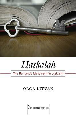 Haskalah: The Romantic Movement in Judaism - Litvak, Olga