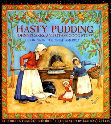 Hasty Pudding, Johnny Cakes and Other Good Stuff: Cooking in Colonial America - Ichord, Loretta Frances