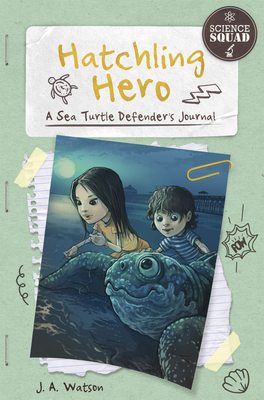 Hatchling Hero: A Sea Turtle Defender's Journal - Watson, J A