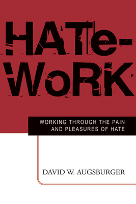 Hate-Work: Working Through the Pain and Pleasures of Hate - Augsburger, David W