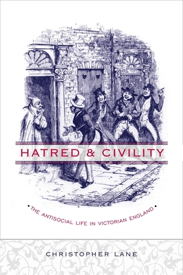 Hatred and Civility: The Antisocial Life in Victorian England - Lane, Christopher