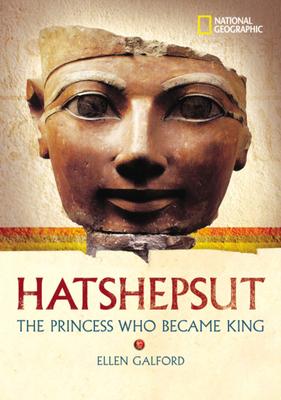 Hatshepsut: The Princess Who Became King - Galford, Ellen