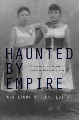 Haunted by Empire: Geographies of Intimacy in North American History - Stoler, Ann Laura (Editor)