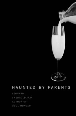 Haunted by Parents - Shengold, Leonard