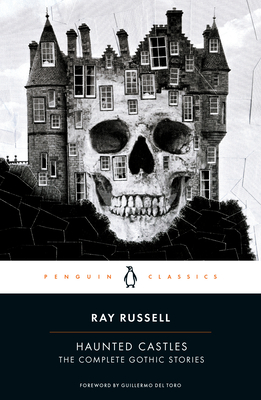 Haunted Castles: The Complete Gothic Stories - Russell, Ray, and del Toro, Guillermo (Foreword by)