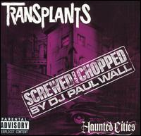 Haunted Cities [Chopped & Screwed By DJ Paul Wall] - Transplants