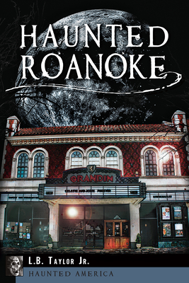Haunted Roanoke - Taylor Jr, L B