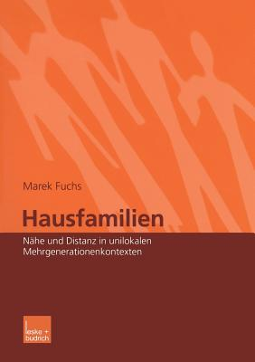 Hausfamilien: Nahe Und Distanz in Unilokalen Mehrgenerationenkontexten - Fuchs, Marek