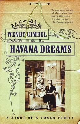 Havana Dreams: A Story of a Cuban Family - Gimbel, Wendy, Ph.D.