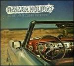 Havana Holiday: The Ultimate Cuban Vacation