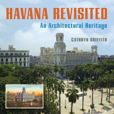 Havana Revisited: An Architectural Heritage - Griffith, Cathryn