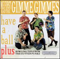 Have a Ball - Me First and the Gimme Gimmes