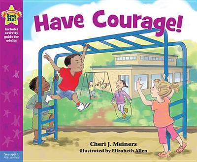 Have Courage!: A Book about Being Brave - Meiners, Cheri J, Ed, and Allen, Elizabeth
