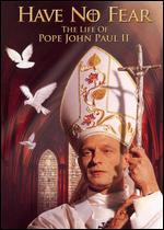Have No Fear: The Life of Pope John Paul II - Jeff Bleckner