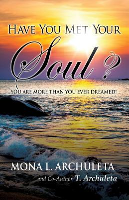 Have You Met Your Soul? - Archuleta, Mona L