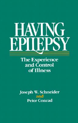 Having Epilepsy: The Experience and Control of Illness - Schneider, Joseph