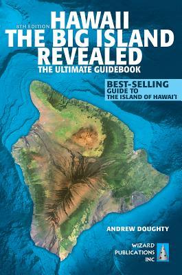 Hawaii the Big Island Revealed: The Ultimate Guidebook - Doughty, Andrew, III, and Boyd, Leona (Photographer)