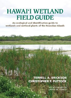 Hawai'i Wetland Field Guide: An Ecological and Identification Guide to Wetlands and Wetland Plants of the Hawaiian Islands - Erickson, Terrell A, and Puttock, Christopher F, and Crago, Laura M (Photographer)