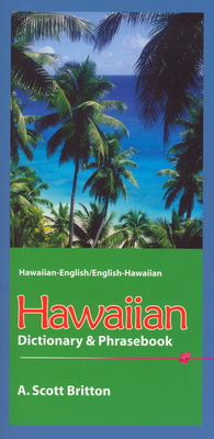 Hawaiian Dictionary & Phrasebook: Hawaiian-English/English-Hawaiian - Britton, A Scott