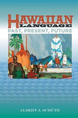 Hawaiian Language: Past, Present, and Future - Schutz, Albert J.