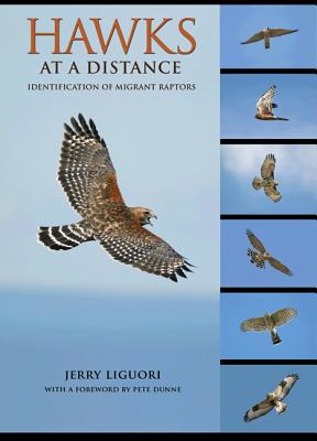 Hawks at a Distance: Identification of Migrant Raptors - Liguori, Jerry, and Dunne, Pete (Foreword by)